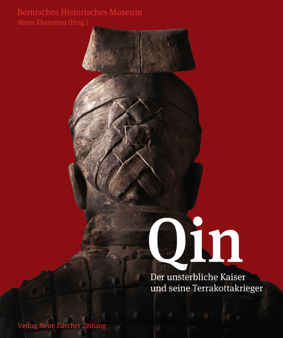 Exhibition / Publication: Maria Khayutina (ed.), Qin – The Eternal Emperor and His Terracotta Warriors